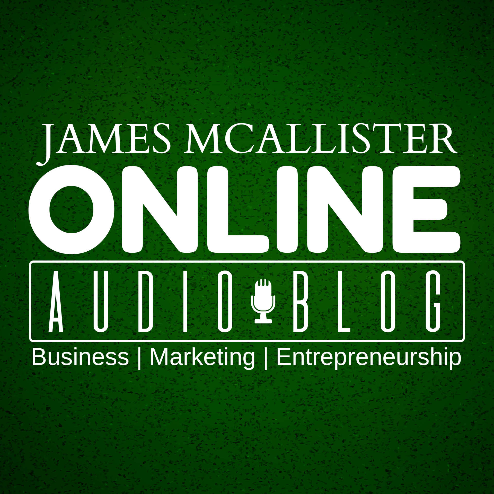James McAllister Online Audio Blog - Business, Marketing, Entrepreneurship